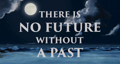 There is No Future Without a Past